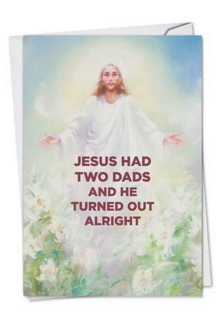 Hilarious Father's Day Paper Greeting Card by Ephemera from NobleWorksCards.com - Jesus Had Two Dads