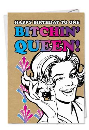 Humorous Birthday Greeting Card from NobleWorksCards.com - Bitchin Queen