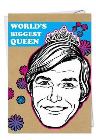 Funny Birthday Paper Greeting Card from NobleWorksCards.com - Biggest Queen