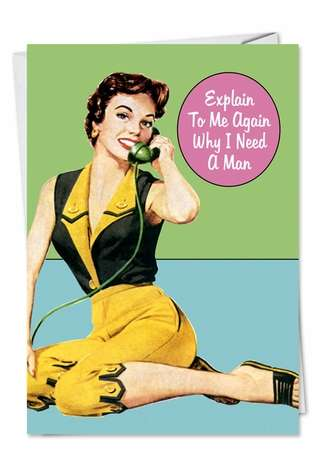 Humorous Birthday Greeting Card by Ephemera from NobleWorksCards.com - Why I Need A Man
