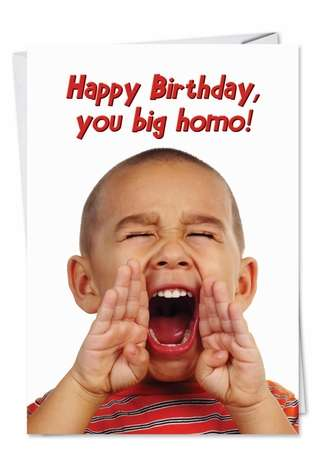 Hysterical Birthday Printed Greeting Card from NobleWorksCards.com - Big Homo