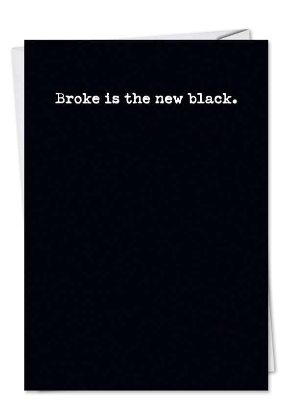 Humorous Birthday Printed Greeting Card from NobleWorksCards.com - Broke is New Black