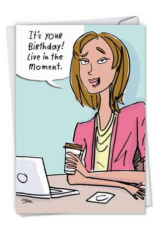 Funny Birthday Printed Greeting Card by Stanley Makowski from NobleWorksCards.com - Live In The Moment