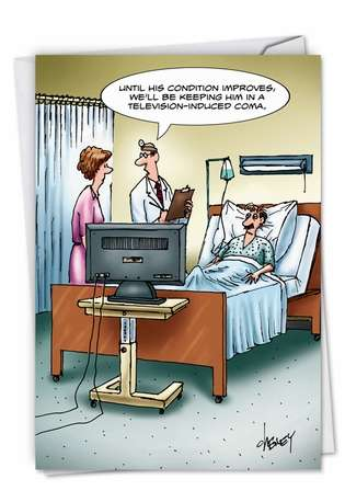 Humorous Get Well Printed Greeting Card by Tom Cheney from NobleWorksCards.com - TV-Induced Coma