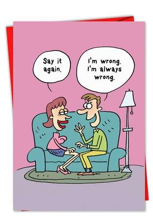 Funny Valentine's Day Paper Greeting Card by Scott Nickel from NobleWorksCards.com - I Am Wrong
