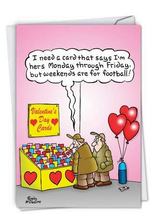 Hysterical Valentine's Day Paper Greeting Card by Randall McIlwaine from NobleWorksCards.com - Weekends Are For Football