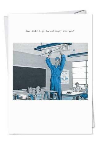 Humorous Graduation Printed Greeting Card by SuperIndusatrialLove from NobleWorksCards.com - Go To College