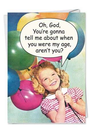 Humorous Birthday Greeting Card by Ephemera from NobleWorksCards.com - When You Were My Age