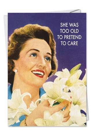 Funny Birthday Printed Greeting Card by Ephemera from NobleWorksCards.com - Too Old To Pretend