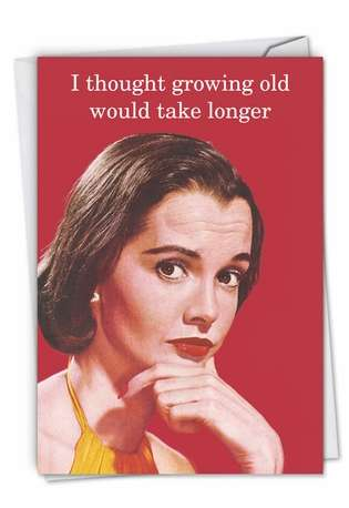 Funny Blank Paper Greeting Card by Ephemera from NobleWorksCards.com - Growing Old Take Longer