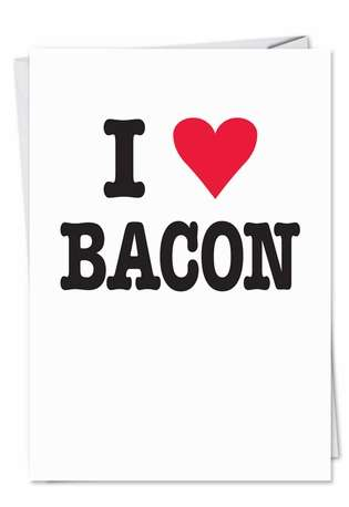 Funny Birthday Printed Greeting Card by Ephemera from NobleWorksCards.com - I Love Bacon