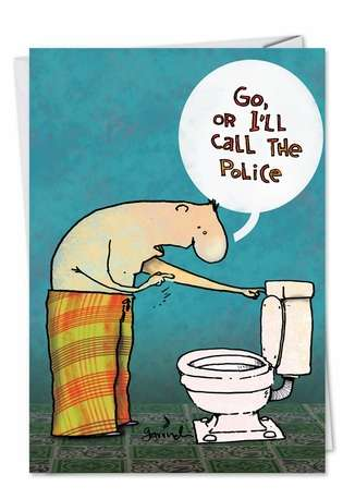 Humorous Birthday Greeting Card from NobleWorksCards.com - Go or I Call Police
