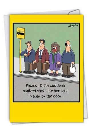 Hilarious Birthday Paper Greeting Card by Tim Whyatt from NobleWorksCards.com - Eleanor Rigby