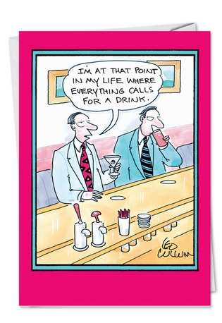 Humorous Birthday Printed Card by Leo Cullum from NobleWorksCards.com - Calls for a Drink