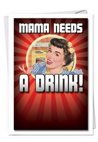 Hysterical Birthday Paper Card from NobleWorksCards.com - Mama Needs A Drink