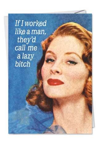 Humorous Birthday Paper Card by Ephemera from NobleWorksCards.com - Work Like a Man Lazy Bitch