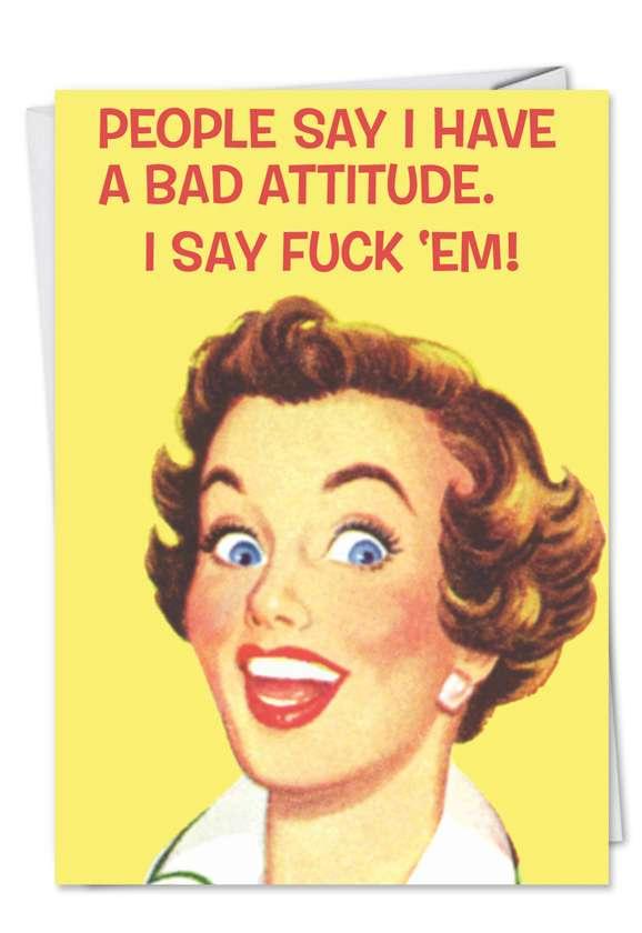 Hilarious Birthday Printed Greeting Card by Ephemera from NobleWorksCards.com - Bad Attitude