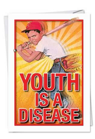 Humorous Birthday Printed Greeting Card from NobleWorksCards.com - Youth Is Disease