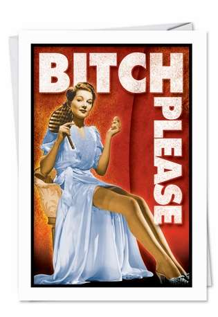 Hilarious Birthday Printed Greeting Card from NobleWorksCards.com - Bitch Please