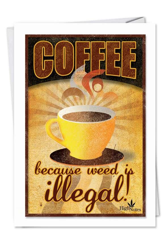 Coffee Weed Is Illegal Naughty Humorous Birthday Paper Card Nobleworks