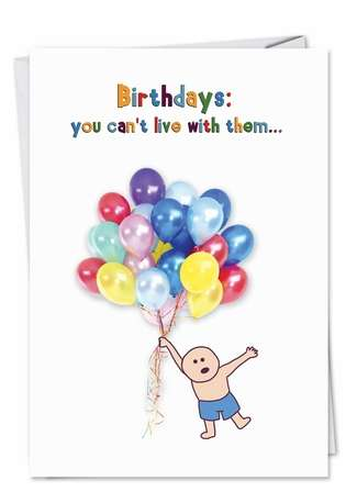 Funny Birthday Paper Greeting Card from NobleWorksCards.com - Live Without Them