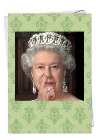 Humorous Birthday Paper Greeting Card from NobleWorksCards.com - Queen Picks Her Nose