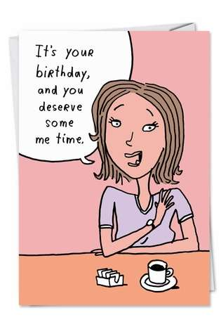 Humorous Birthday Paper Card by Stanley Makowski from NobleWorksCards.com - Me Time