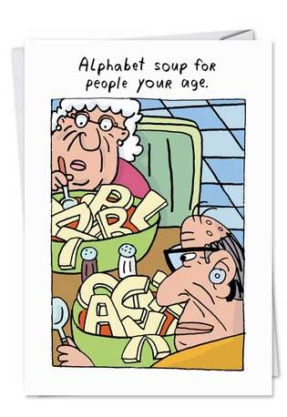 Hysterical Birthday Printed Greeting Card by Stanley Makowski from NobleWorksCards.com - Old Age Alphabet Soup