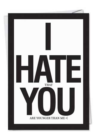 Humorous Birthday Greeting Card by Jason Naylor from NobleWorksCards.com - I Hate You