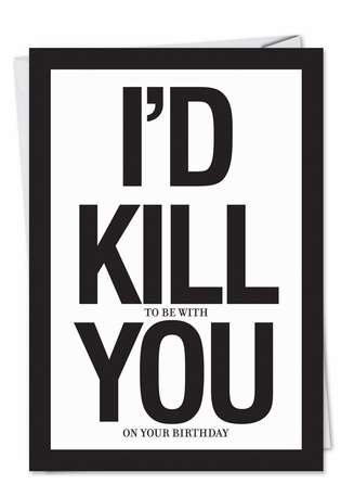 Funny Birthday Printed Card by Jason Naylor from NobleWorksCards.com - I'd Kill You