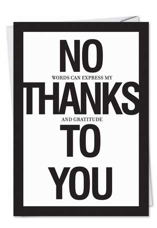 Hilarious Thank You Greeting Card by Jason Naylor from NobleWorksCards.com - No Thanks To You