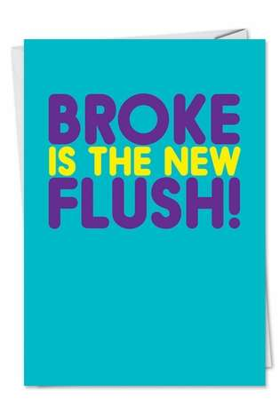 Broke Unique Humor Birthday Greeting Card