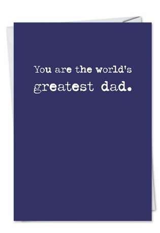 Hysterical Birthday Father Greeting Card from NobleWorksCards.com - Greatest Dad Typeface