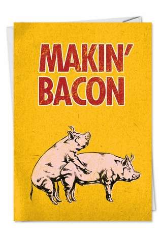 Hysterical Birthday Printed Greeting Card from NobleWorksCards.com - Makin Bacon