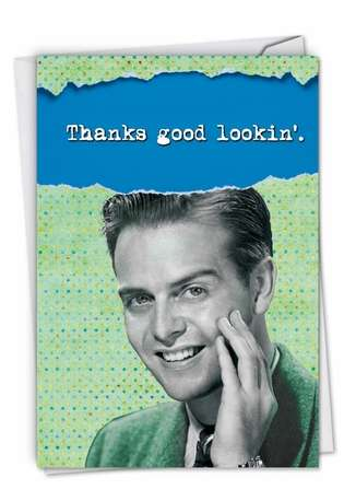 Humorous Thank You Printed Greeting Card from NobleWorksCards.com - Thanks Good Lookin'