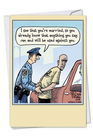 Hysterical Anniversary Paper Greeting Card by Dan Piraro from NobleWorksCards.com - Married Arrest
