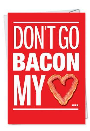 Funny Valentine's Day Paper Card from NobleWorksCards.com - Bacon My Heart