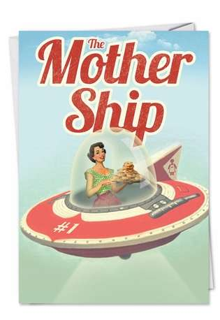 Hysterical Mother's Day Paper Greeting Card from NobleWorksCards.com - Mother Ship