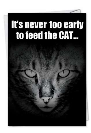 Funny Birthday Printed Greeting Card from NobleWorksCards.com - Early To Feed Cat