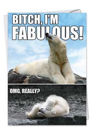 Funny Birthday Greeting Card from NobleWorksCards.com - Bitch, I Am Fabulous