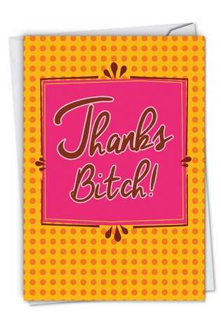 Funny Thank You Paper Card from NobleWorksCards.com - Thanks Bitch