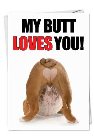 Funny Birthday Paper Greeting Card from NobleWorksCards.com - Butt Loves You