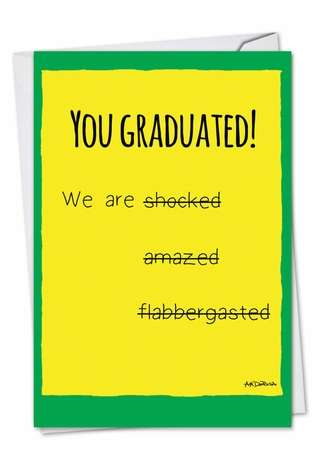 Hilarious Graduation Paper Greeting Card by Ann Marie DeRosa from NobleWorksCards.com - Shocked and Amazed