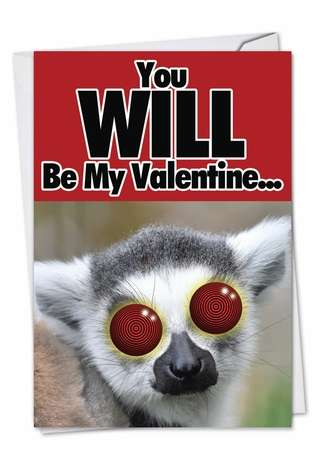 Funny Valentine's Day Paper Greeting Card from NobleWorksCards.com - You Will Be My Valentine