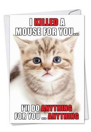 Funny Birthday Paper Greeting Card from NobleWorksCards.com - Killed A Mouse