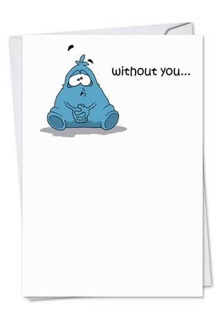 Humorous Miss You Greeting Card by D. T. Walsh from NobleWorksCards.com - Lonely and Blue