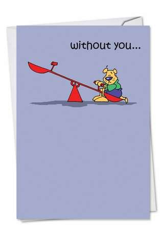 Hilarious Miss You Printed Greeting Card by D. T. Walsh from NobleWorksCards.com - Lonely Teeter Totter