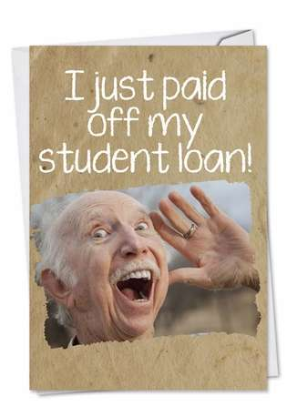 Hilarious Graduation Greeting Card from NobleWorksCards.com - Student Loan Paid