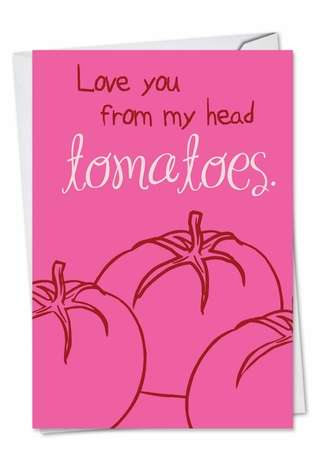 From My Head Tomatoes Valentine's Day Greeting Card By Nobleworks