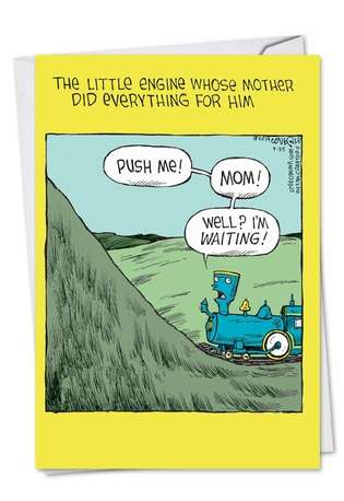 Hilarious Mother's Day Printed Greeting Card by Dave Coverly from NobleWorksCards.com - Spoiled Little Engine